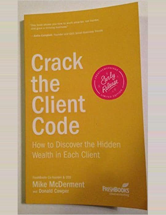 Crack the Client Code: How to Discover the Hidden Wealth in Each Client cover