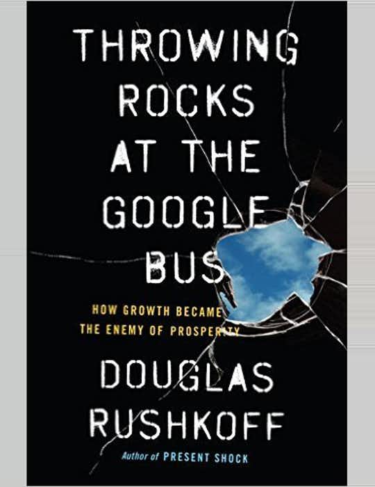 Throwing Rocks at the Google Bus: How Growth Became the Enemy of Prosperity cover